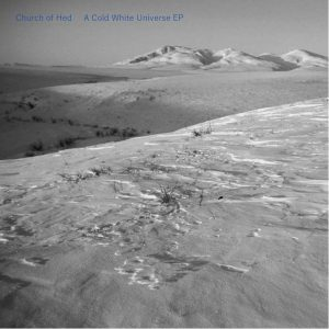 Church of Hed — A Cold White Universe EP now released!